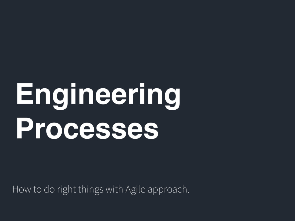 Engineering Processes How to do right things wi...