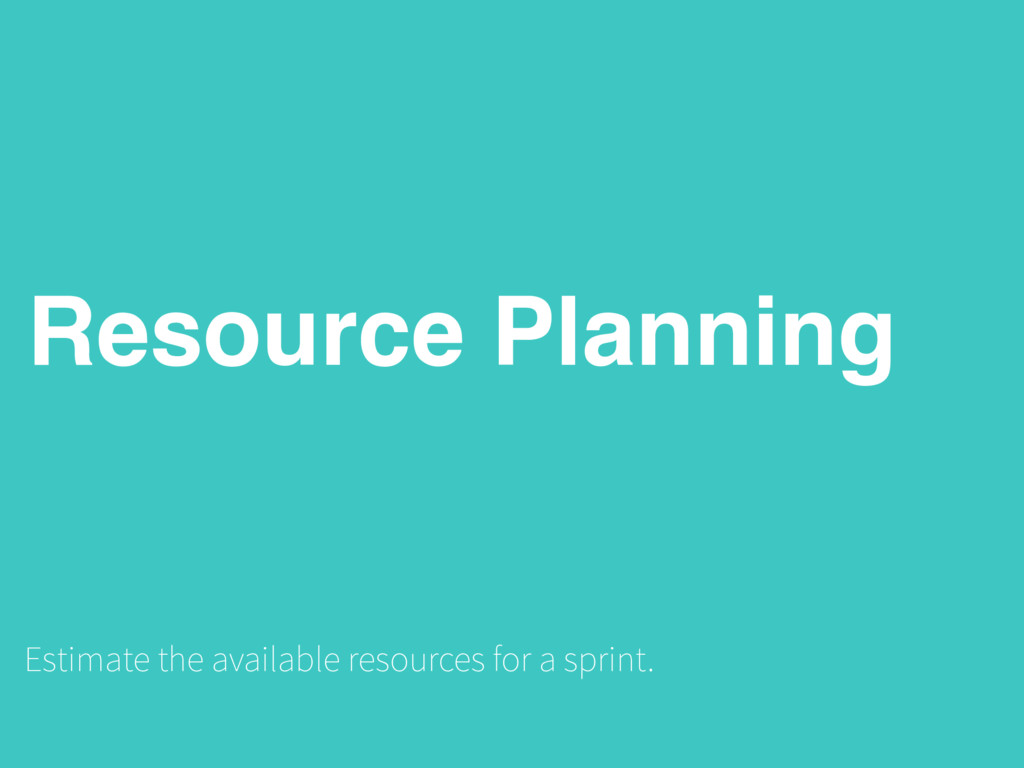 Resource Planning Estimate the available resour...