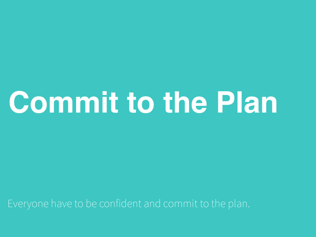 Commit to the Plan Everyone have to be confiden...