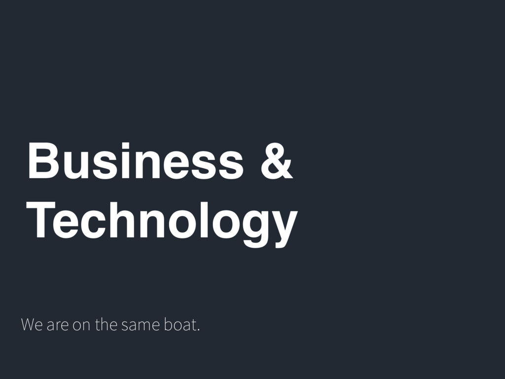 Business & Technology We are on the same boat.