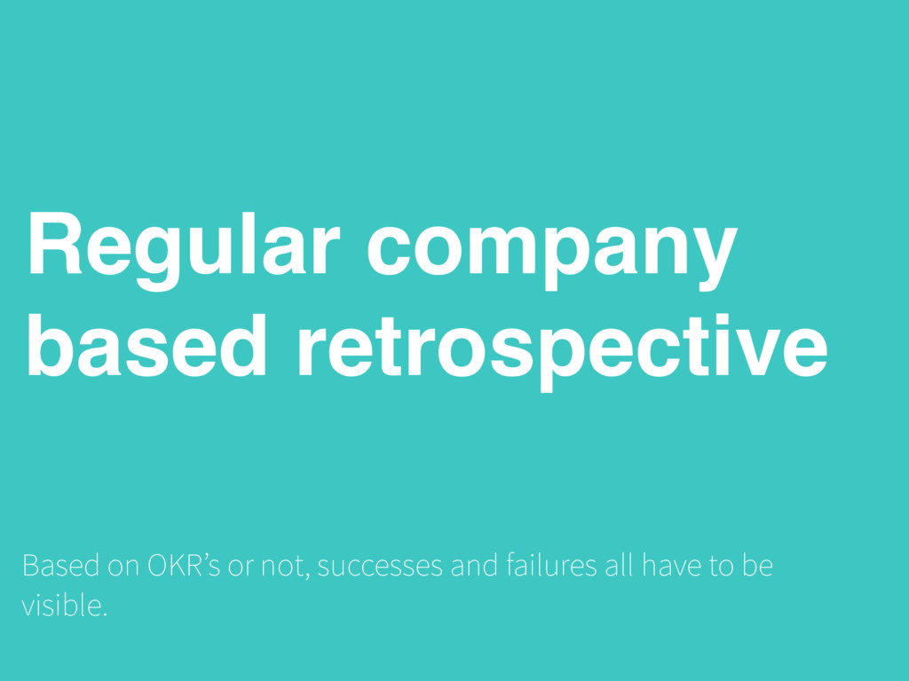 Regular company based retrospective Based on OK...