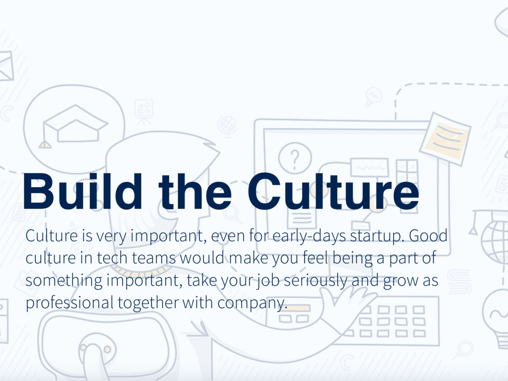 Build the Culture Culture is very important, ev...