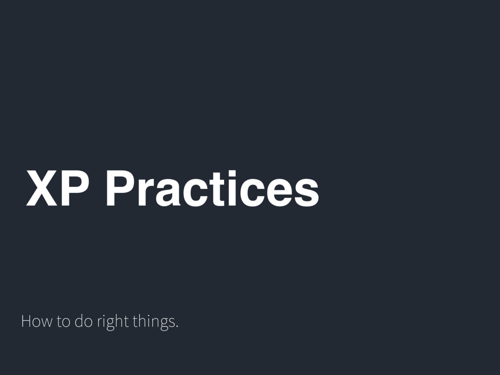 XP Practices How to do right things.