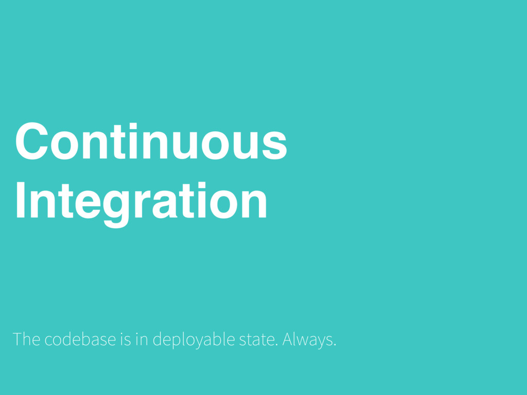 Continuous Integration The codebase is in deplo...