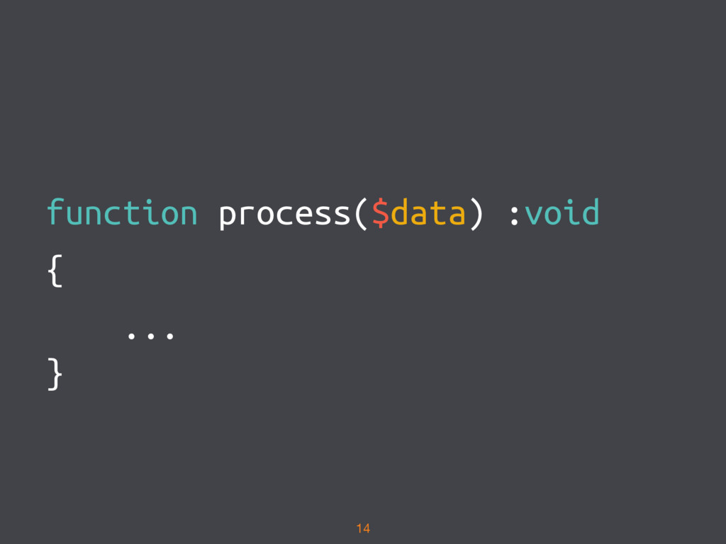 function process($data) :void { ... } 14