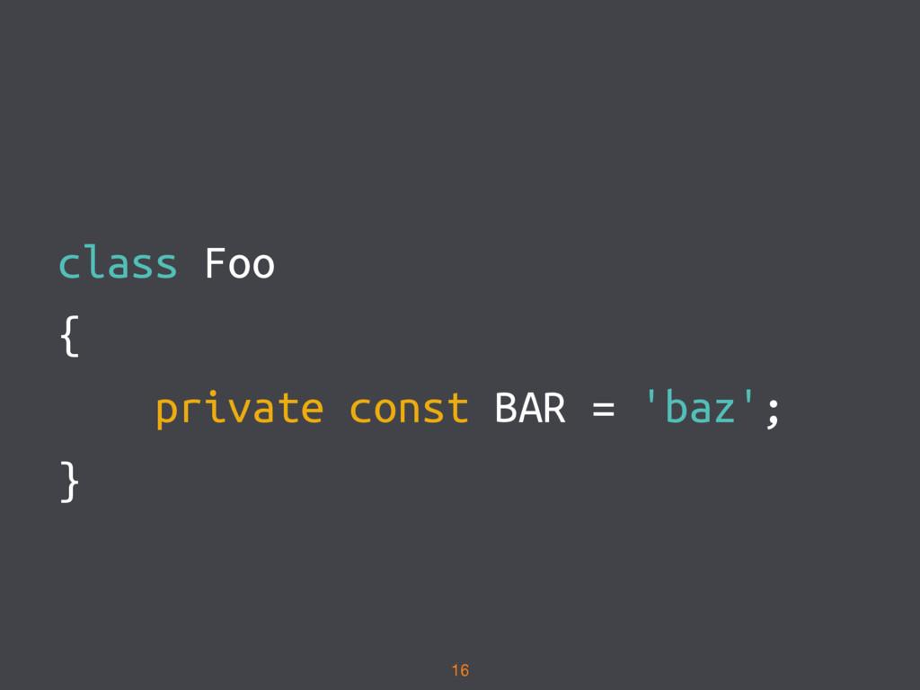class Foo { private const BAR = 'baz'; } 16