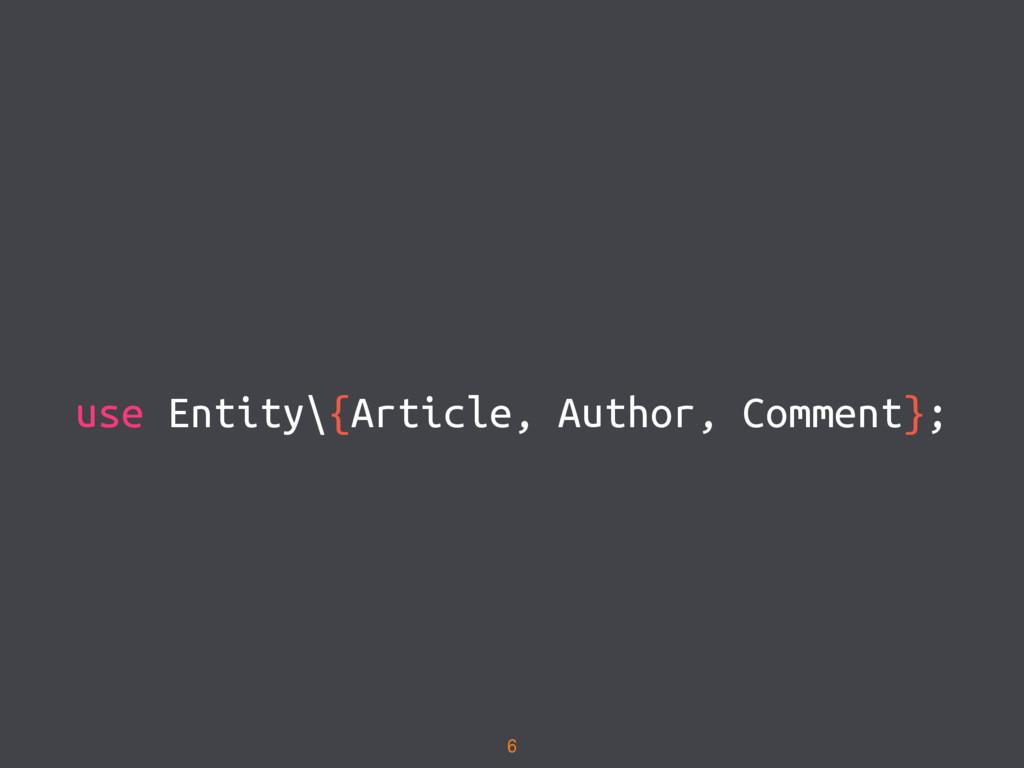 use Entity\{Article, Author, Comment}; 6