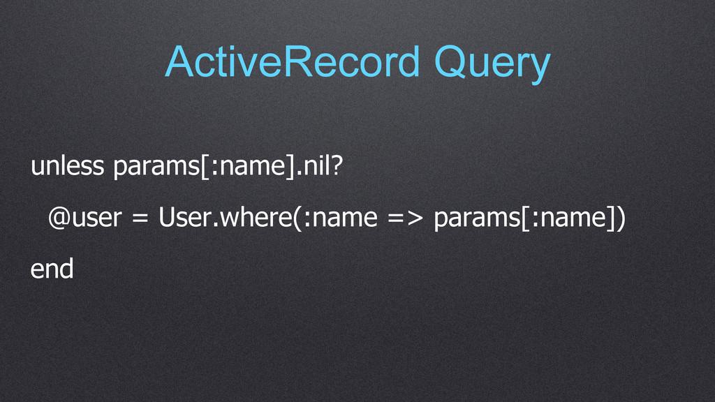 ActiveRecord Query unless params[:name].nil? @u...