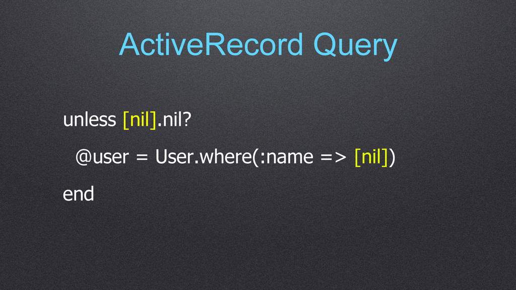 ActiveRecord Query unless [nil].nil? @user = Us...