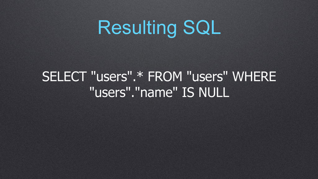 """Resulting SQL SELECT """"users"""".* FROM """"users"""" WHE..."""