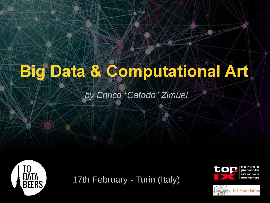 "Big Data & Computational Art by Enrico ""Catodo""..."
