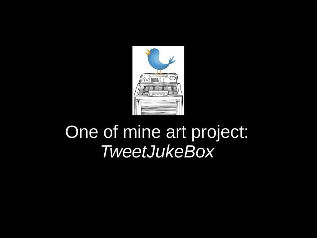 One of mine art project: TweetJukeBox