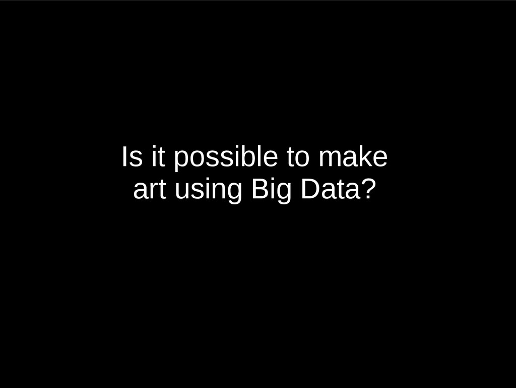 Is it possible to make art using Big Data?