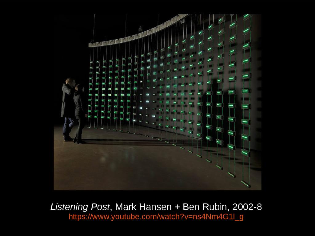 Listening Post, Mark Hansen + Ben Rubin, 2002-8...
