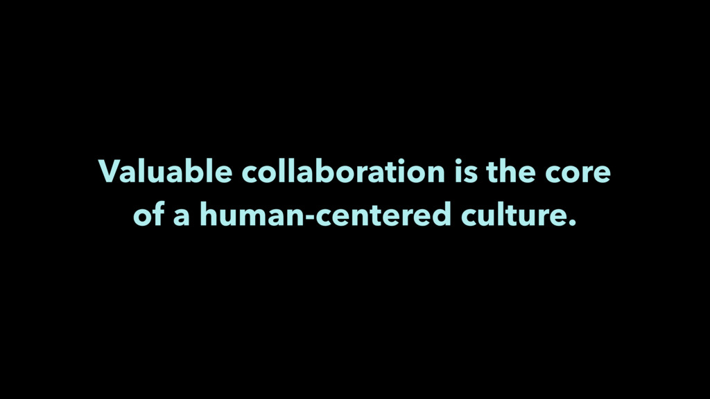 Valuable collaboration is the core of a human-c...