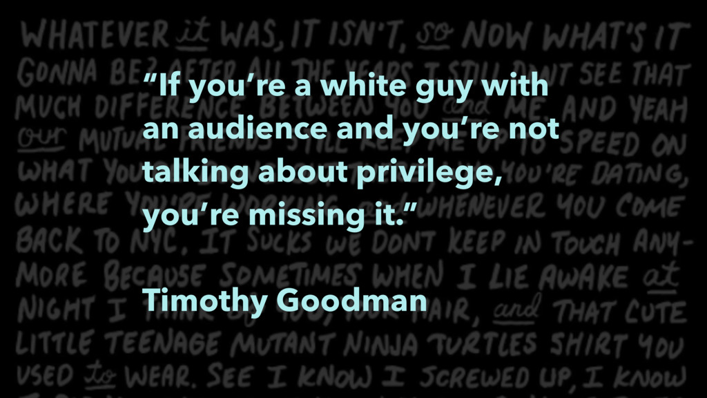 """If you're a white guy with an audience and you..."