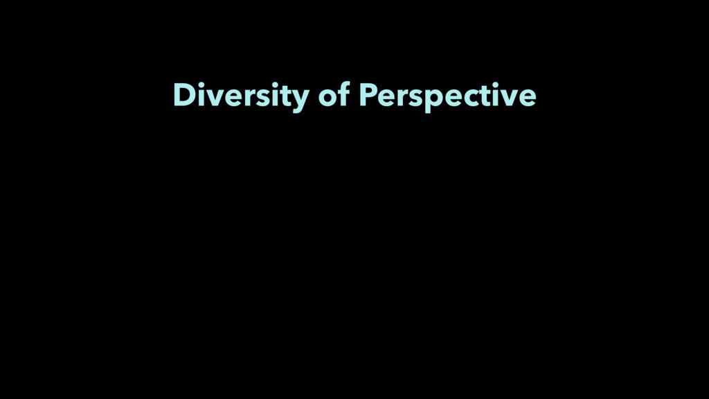 Diversity of Perspective