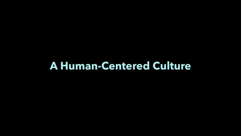 A Human-Centered Culture