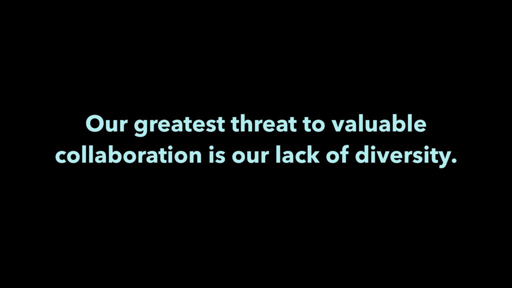 Our greatest threat to valuable collaboration i...
