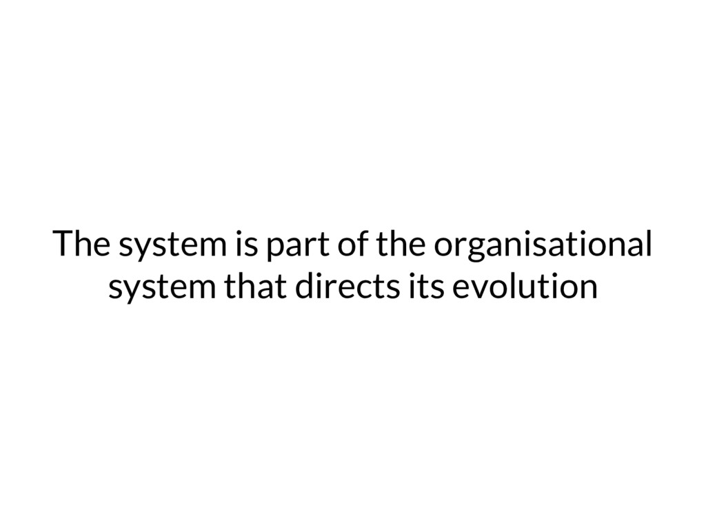 The system is part of the organisational system...