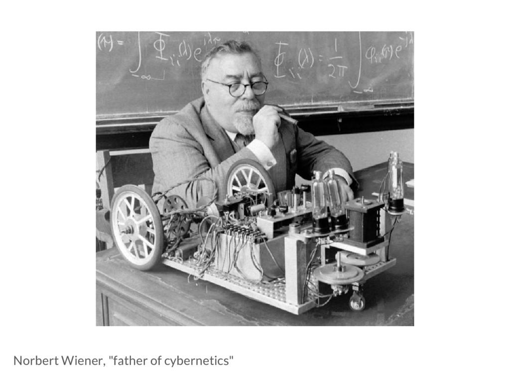 "Norbert Wiener, ""father of cybernetics"""