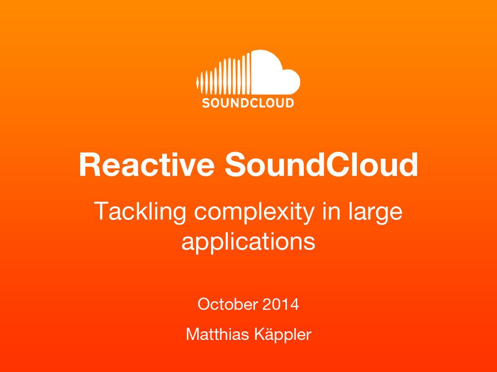 Reactive SoundCloud October 2014 Matthias Käppl...