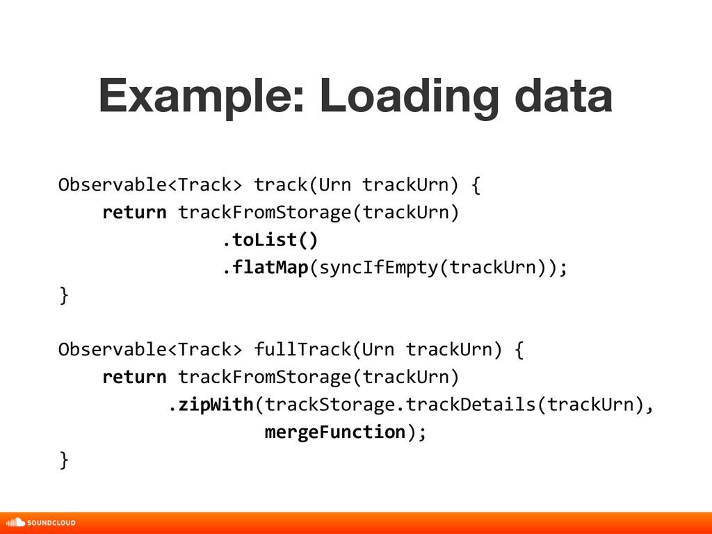 Example: Loading data Observable<Track> track(U...