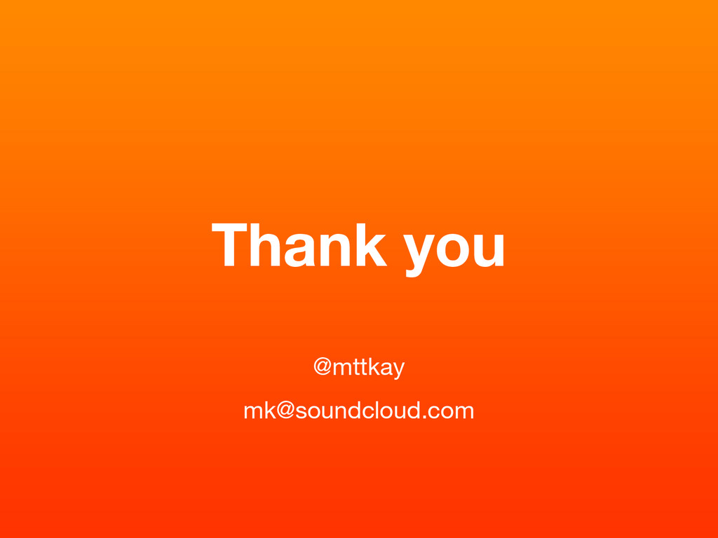 Thank you @mttkay mk@soundcloud.com