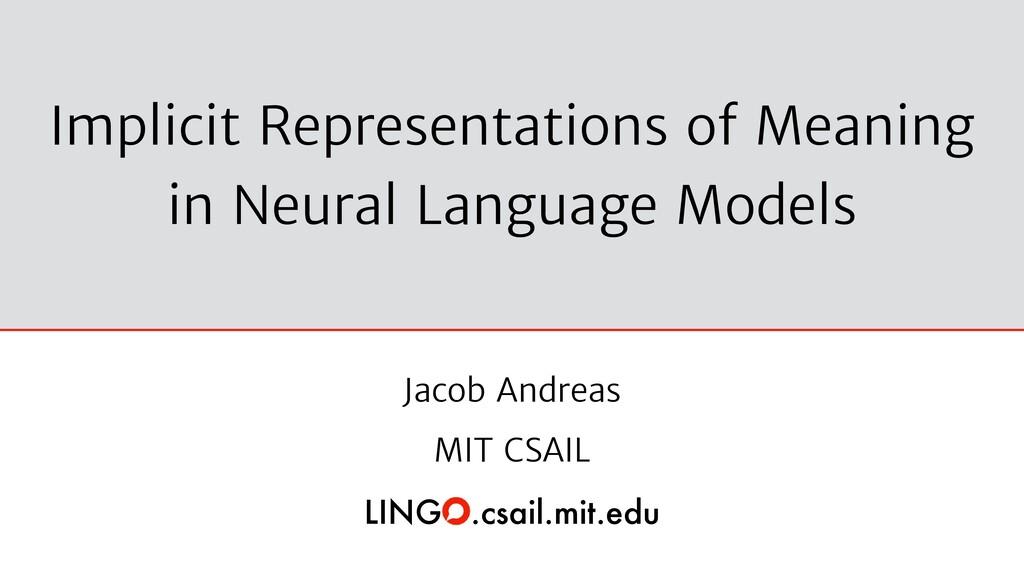 Jacob Andreas   MIT CSAIL   LINGO.csail.mit.edu...