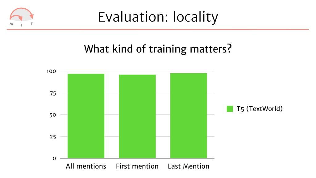Evaluation: locality What kind of training matt...
