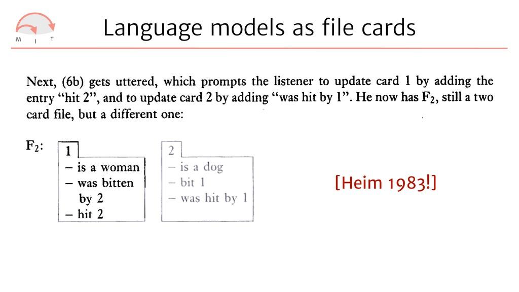Language models as fi le cards [Heim 1983!]