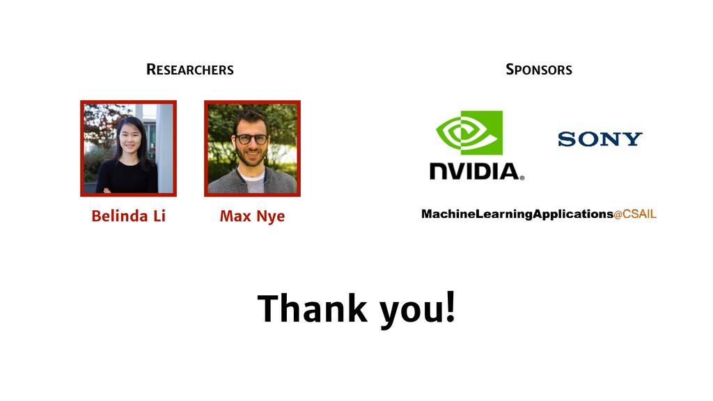 RESEARCHERS SPONSORS Belinda Li Max Nye Thank y...