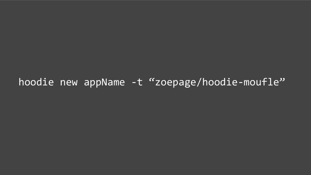 """hoodie new appName -t """"zoepage/hoodie-moufle"""""""