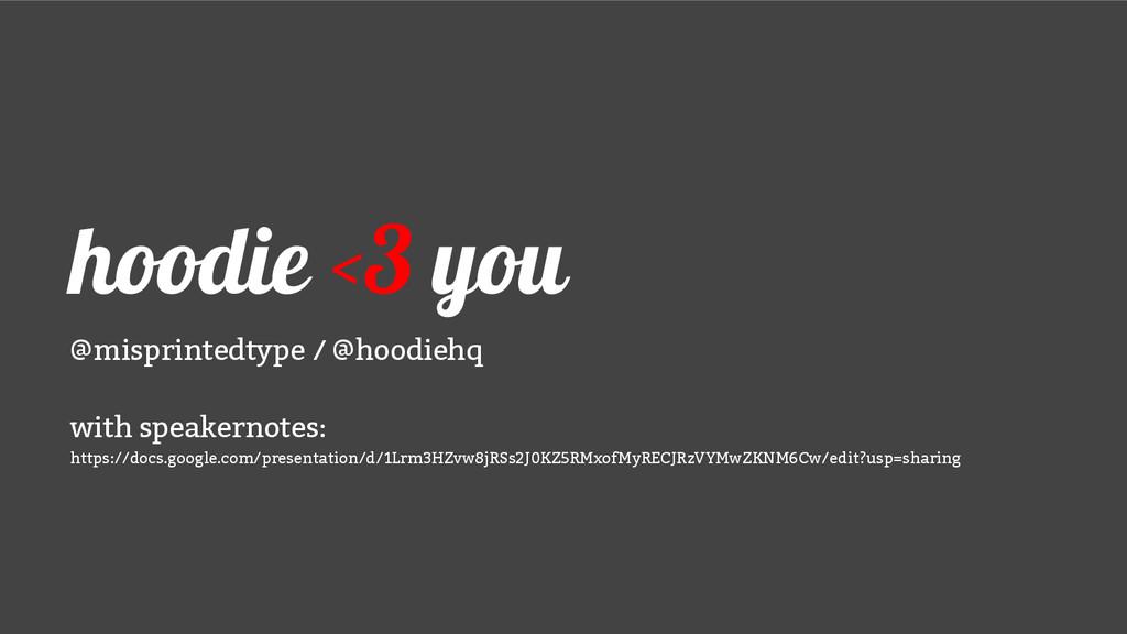 hoodie <3 you @misprintedtype / @hoodiehq with ...