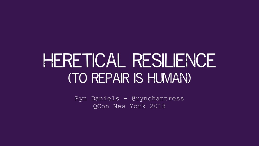 heretical resilience Ryn Daniels - @rynchantres...