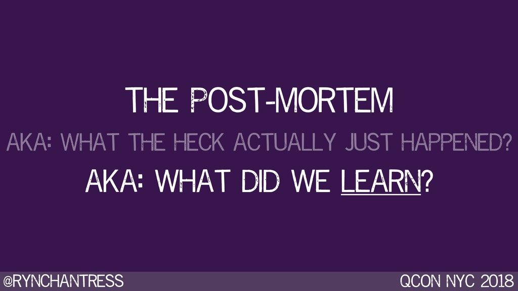 @rynchantress qcon nyc 2018 The Post-mortem aka...