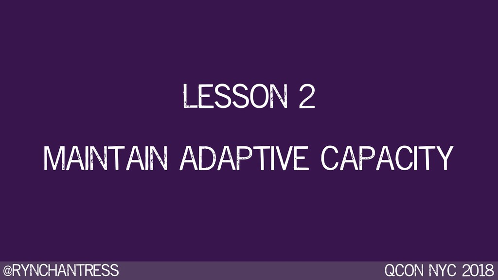 @rynchantress qcon nyc 2018 maintain adaptive c...