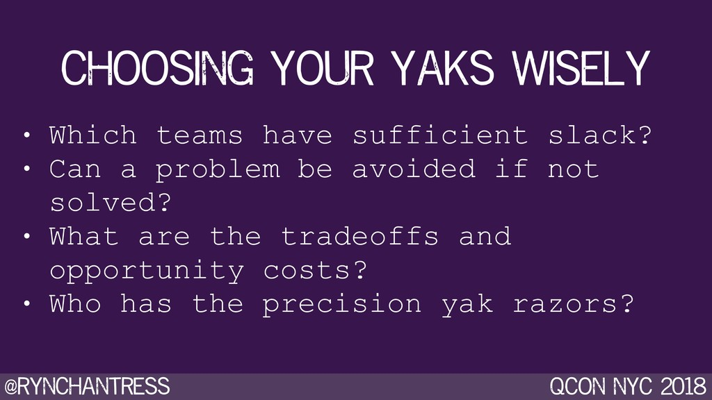 @rynchantress qcon nyc 2018 choosing your yaks ...