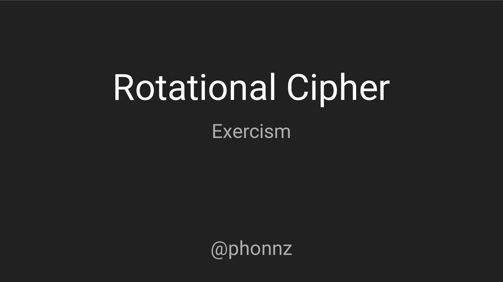 Rotational Cipher Exercism @phonnz