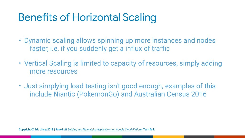 Bene!ts of Horizontal Scaling • Dynamic scaling...