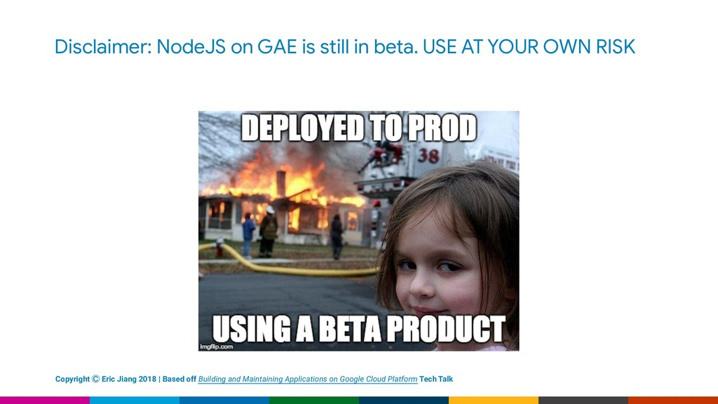 Disclaimer: NodeJS on GAE is still in beta. USE...