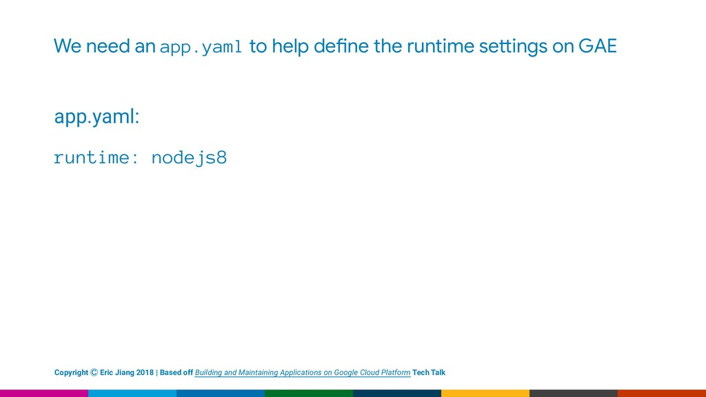 We need an app.yaml to help de!ne the runtime s...