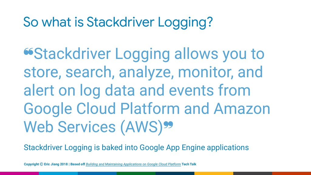 So what is Stackdriver Logging? ❝Stackdriver Lo...