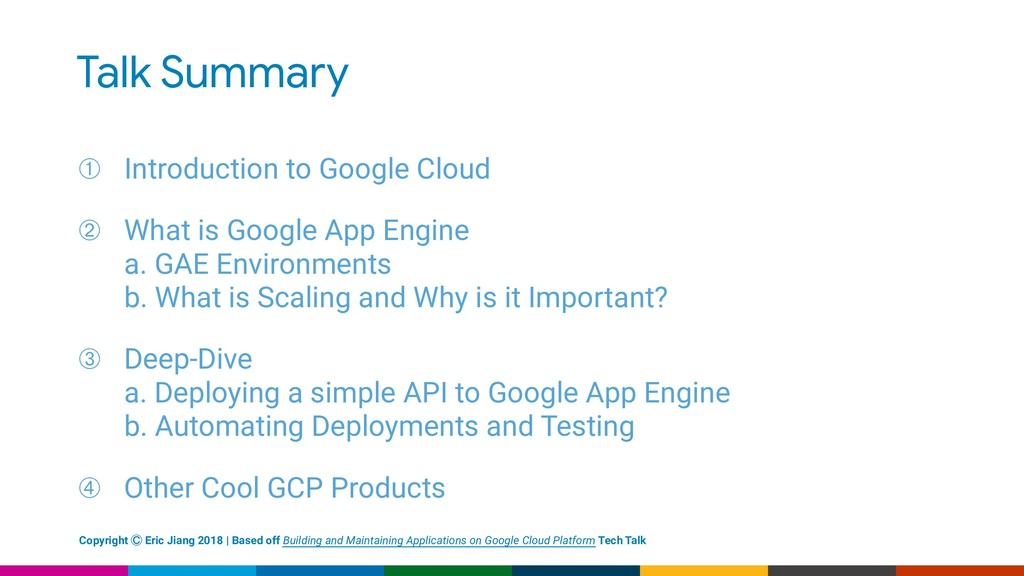 Talk Summary ➀ Introduction to Google Cloud ➁ W...