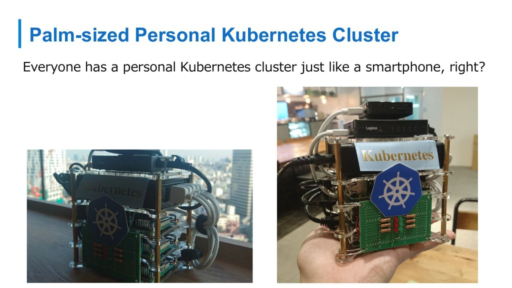 Palm-sized Personal Kubernetes Cluster Everyone...