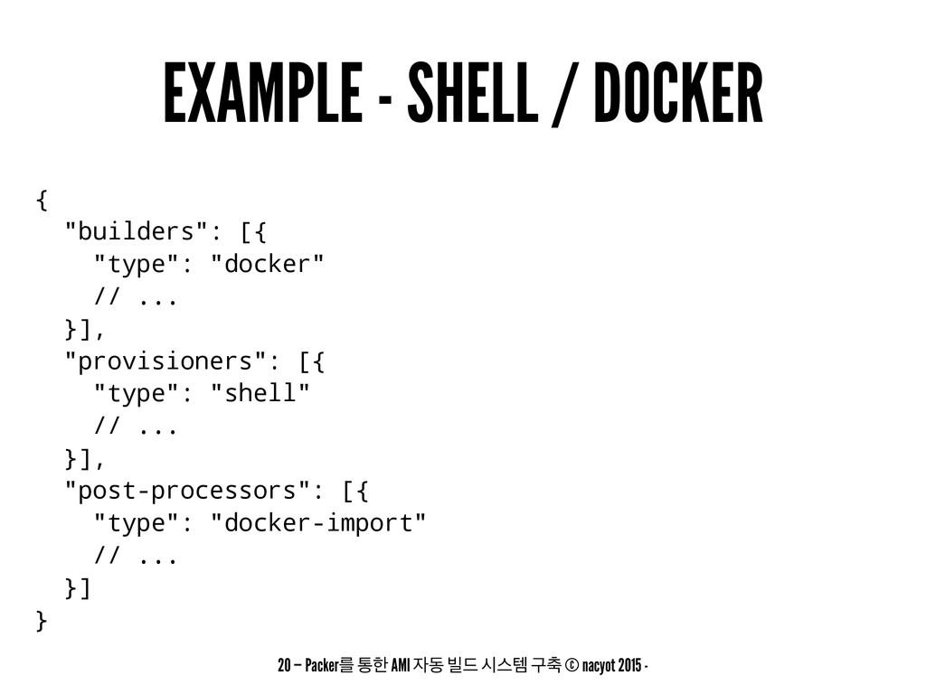 "EXAMPLE - SHELL / DOCKER { ""builders"": [{ ""type..."