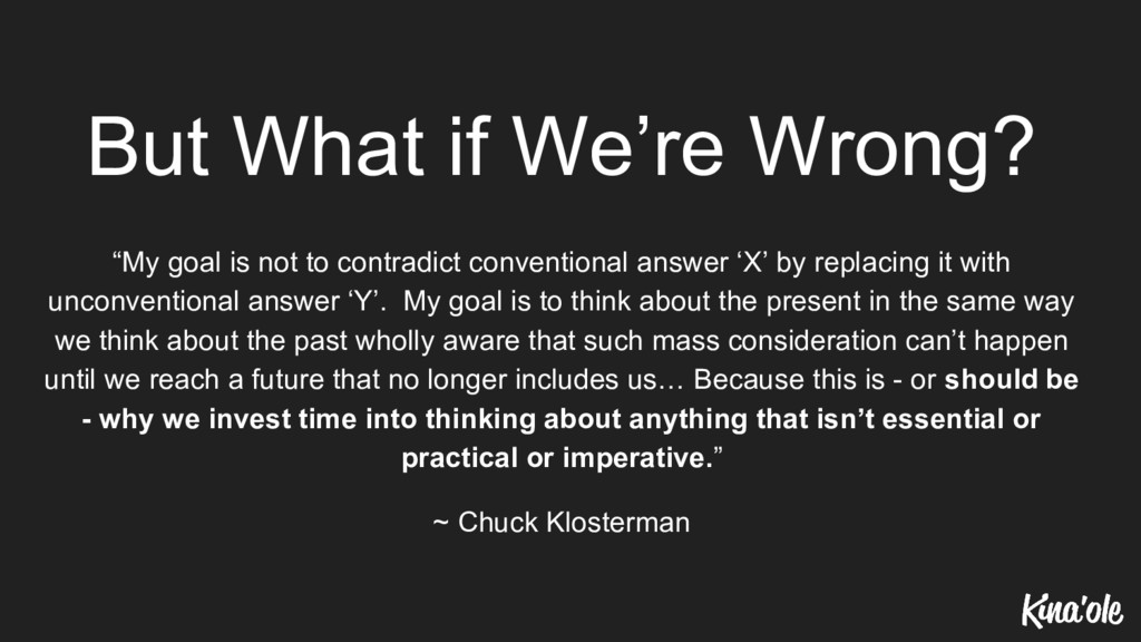 "But What if We're Wrong? ""My goal is not to con..."