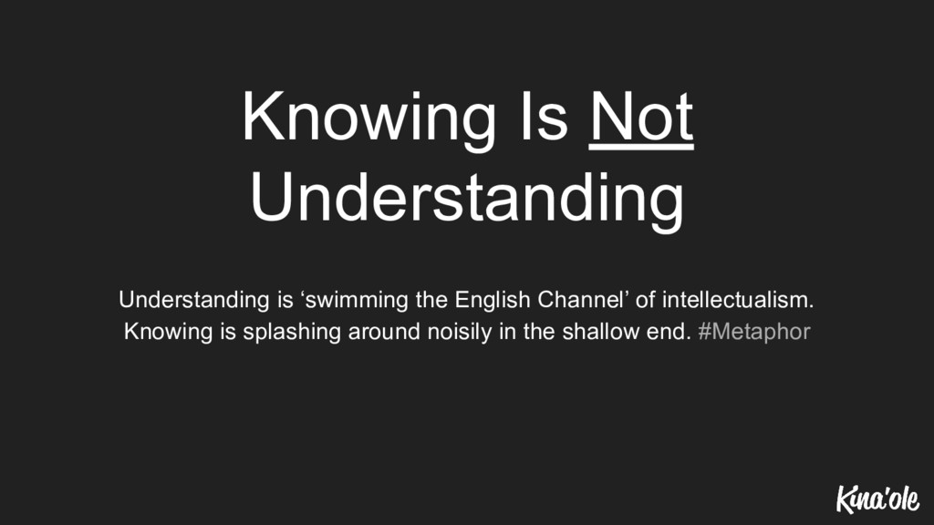 Knowing Is Not Understanding Understanding is '...