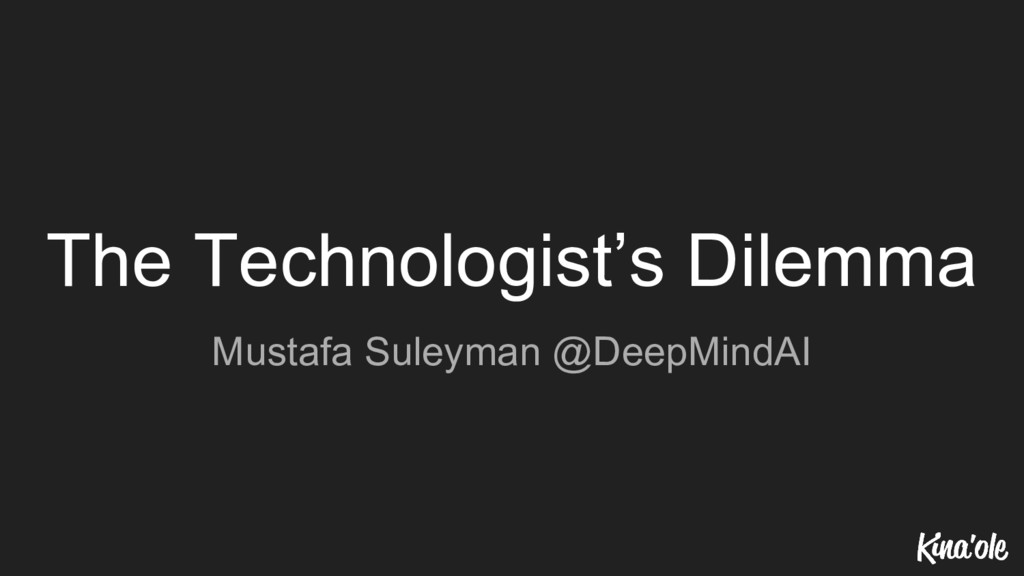 The Technologist's Dilemma Mustafa Suleyman @De...
