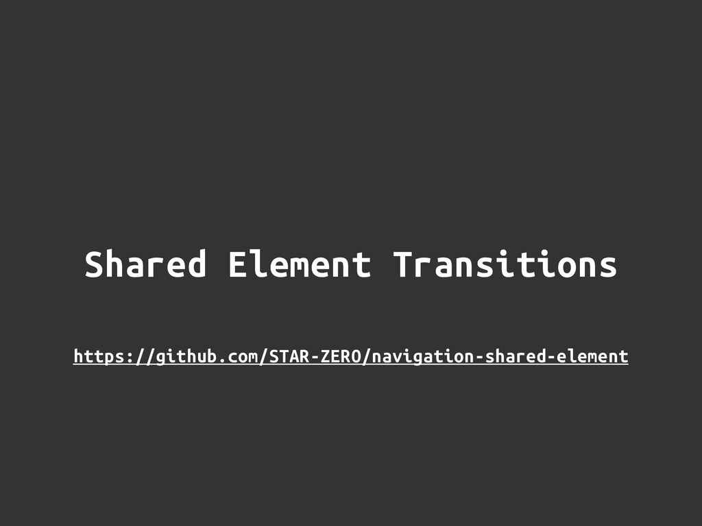 Shared Element Transitions https://github.com/S...